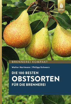 Die 100 besten Obstsorten für die Brennerei von Hartmann,  Walter, Schwarz,  Philipp
