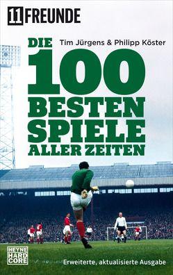 Die 100 besten Spiele aller Zeiten von 11 Freunde Verlags GmbH & Co. KG, Jürgens,  Tim, Köster,  Philipp