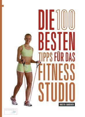 Die 100 besten Tipps für das Fitness-Studio von Lewandowski,  Thorsten, Wechsel,  Frank