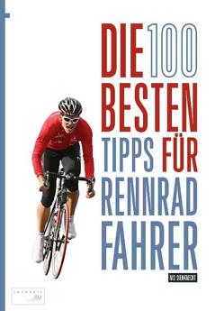 Die 100 besten Tipps für Rennradfahrer von Sienknecht,  Nis, Wechsel,  Frank