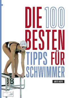 Die 100 besten Tipps für Schwimmer von Gasper,  Annette