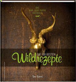 Die 100 besten Wildrezepte von Fuchs,  Karl-Josef