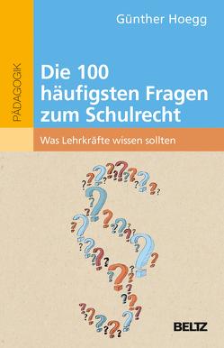 Die 100 häufigsten Fragen zum Schulrecht von Hoegg,  Günther
