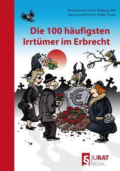 Die 100 häufigsten Irrtümer im Erbrecht von Böh,  Wolfgang, Thieler,  Volker