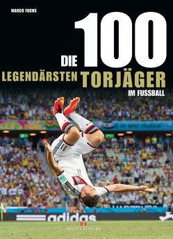 Die 100 legendärsten Torjäger im Fußball von Fuchs,  Marco
