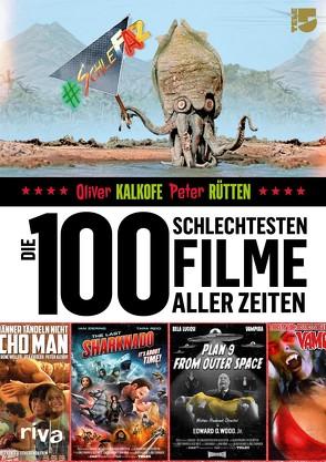 Die 100 schlechtesten Filme aller Zeiten von Kalkofe,  Oliver, Rütten,  Peter