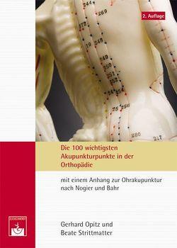 Die 100 wichtigsten Akupunkturpunkte in der Orthopädie von Opitz,  Gerhard, Strittmatter,  Beate