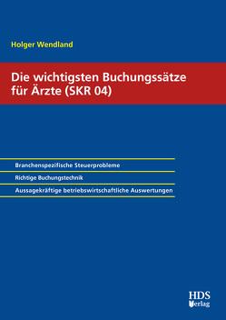 Die 100 wichtigsten Buchungssätze für Ärzte (SKR 04) von Wendland,  Holger