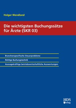 Die wichtigsten Buchungssätze für Zahnärzte (SKR 03) von Wendland,  Holger