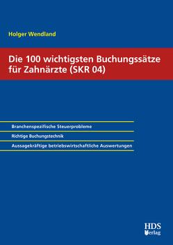 Die 100 wichtigsten Buchungssätze für Zahnärzte (SKR 04) von Wendland,  Holger