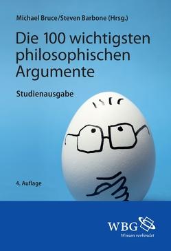 Die 100 wichtigsten philosophischen Argumente von Barbone,  Steven, Bruce,  Michael, Conrad,  Michael A.