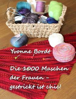 Die 1000 Maschen der Frauen von Bordt,  Yvonne, Soisses,  Cornelia von, Soisses,  Franz von