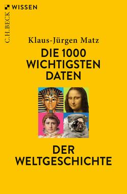 Die 1000 wichtigsten Daten der Weltgeschichte von Matz,  Klaus-Jürgen