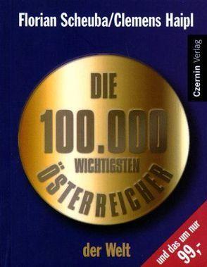 Die 100000 wichtigsten Österreicher der Welt von Haipl,  Clemens, Scheuba,  Florian