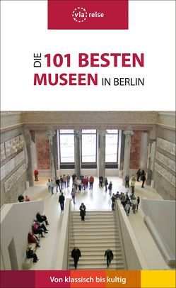 Die 101 besten Museen in Berlin von Brodauf,  Julia