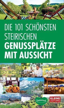 Die 101 schönsten steirischen Genussplätze mit Aussicht von Penz,  Christian