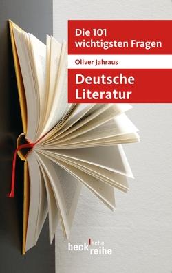Die 101 wichtigsten Fragen: Deutsche Literatur von Jahraus,  Oliver