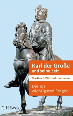 Die 101 wichtigsten Fragen – Karl der Große und seine Zeit von Hartmann,  Martina, Hartmann,  Wilfried