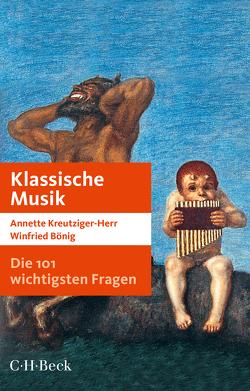 Die 101 wichtigsten Fragen: Klassische Musik von Bönig,  Winfried, Claus,  Tilmann, Hambitzer,  Gerald, Kreutziger-Herr,  Annette