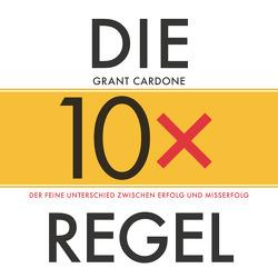 Die 10X-Regel – Das Hörbuch von Cardone,  Grant, Horsten,  Anne