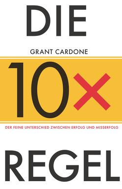 Die 10X-Regel von Cardone,  Grant, Horsten,  Anne