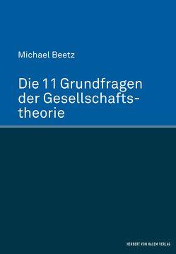 Die 11 Grundfragen der Gesellschaftstheorie von Beetz,  Michael