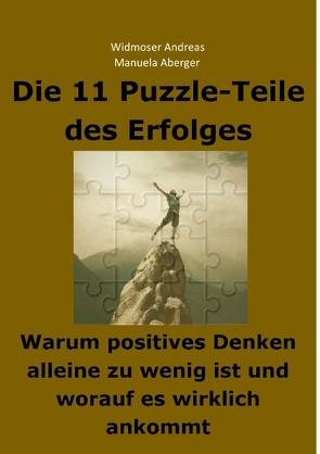 Die 11 Puzzle-Teile des Erfolges – Warum positives Denken alleine zu wenig ist und worauf es wirklich ankommt von Aberger,  Manuela, Widmoser,  Andreas