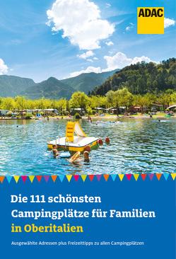 Die 111 schönsten Campingplätze für Familien in Oberitalien von Stadler,  Eva
