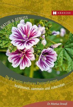 Die 12 besten wilden Pionierpflanzen von Strauß,  Markus