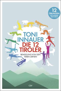 Die 12 Tiroler von Innauer,  Toni, Koller,  Patrick, Posselt,  Andreas