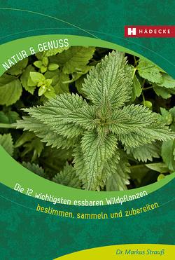 Die 12 wichtigsten essbaren Wildpflanzen von Strauß,  Markus
