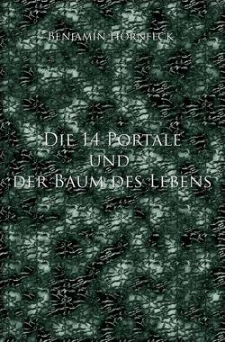 Die 14 Portale / Die 14 Portale und der Baum des Lebens von Hornfeck,  Benjamin