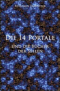 Die 14 Portale / Die 14 Portale und  die Bücher der Seelen von Hornfeck,  Benjamin