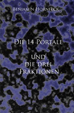 Die 14 Portale / Die 14 Portale und  die drei Fraktionen von Hornfeck,  Benjamin