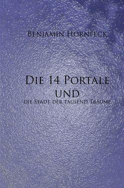 Die 14 Portale / Die 14 Portale und die Stadt der tausend Träume von Hornfeck,  Benjamin