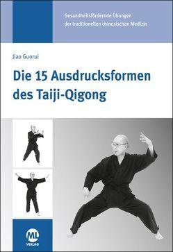 Die 15 Ausdrucksformen des Taiji Qigong von Cuiyun,  Li, Ganz,  Susanne, Hildenbrand,  Gisela, Jiao,  Guorui, Stein,  Stephan
