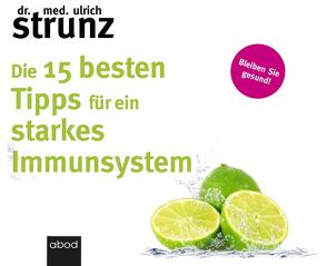 Die 15 besten Tipps für ein starkes Immunsystem von Birnstiel,  Thomas, Strunz,  Dr. med. Ulrich