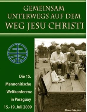 Die 15. Mennonitische Weltkonferenz in Paraguay  vom 15. – 19. Juli 2009 von Friesen,  Uwe, Rudolf Dück Sawatzky,  Verlagsagentur Justbestebooks