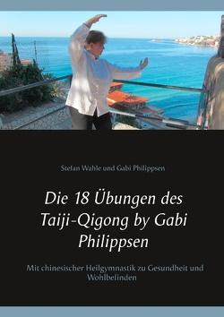 Die 18 Übungen des Taiji-Qigong by Gabi Philippsen von Philippsen,  Gabi, Wahle,  Stefan