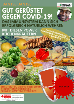GUT GERÜSTET GEGEN COVID-19! Das Immunsystem kann sich erfolgreich natürlich wehren mit diesen Power-Küchenkräutern und Gewürzen ohne Medikamente und Nahrungsergänzungsmittel – wie in Afrika von Dantse,  Dantse
