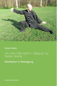 Die 24er Pekingform Taijiquan by Stefan Wahle von Wahle,  Stefan