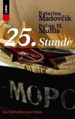 Die 25. Stunde von Madovcik,  Katarina, Mullis,  Ruben M.