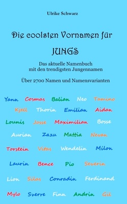 Die 2700 coolsten Vornamen für Jungs – Das aktuelle Namenbuch mit den trendigsten Jungennamen von Schwarz,  Ulrike