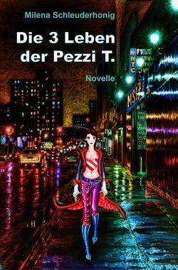 Die 3 Leben der Pezzi T. von Schleuderhonig,  Milena