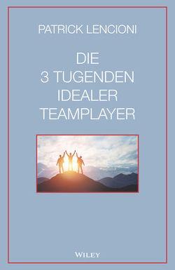 Die 3 Tugenden idealer Teamplayer von Lencioni,  Patrick M., Schieberle,  Andreas