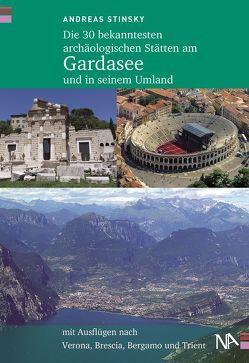 Die 30 bekanntesten archäologischen Stätten am Gardasee und in seinem Umland von Stinsky,  Andreas