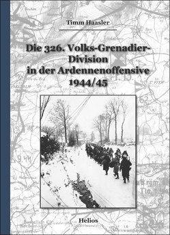 Die 326. Volks-Grenadier-Division in der Ardennenoffensive 1944/45 von Haasler,  Timm
