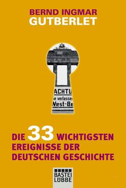 Die 33 wichtigsten Ereignisse der deutschen Geschichte von Gutberlet,  Bernd Ingmar
