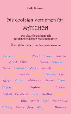 Die 3500 coolsten Vornamen für Mädchen – Das aktuelle Namenbuch mit den trendigsten Mädchennamen von Schwarz,  Ulrike