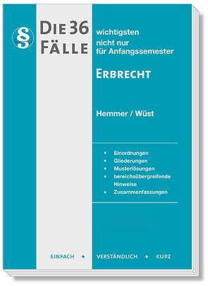 Die 36 wichtigsten Fälle Erbrecht von Hemmer,  Karl-Edmund, Wüst,  Achim